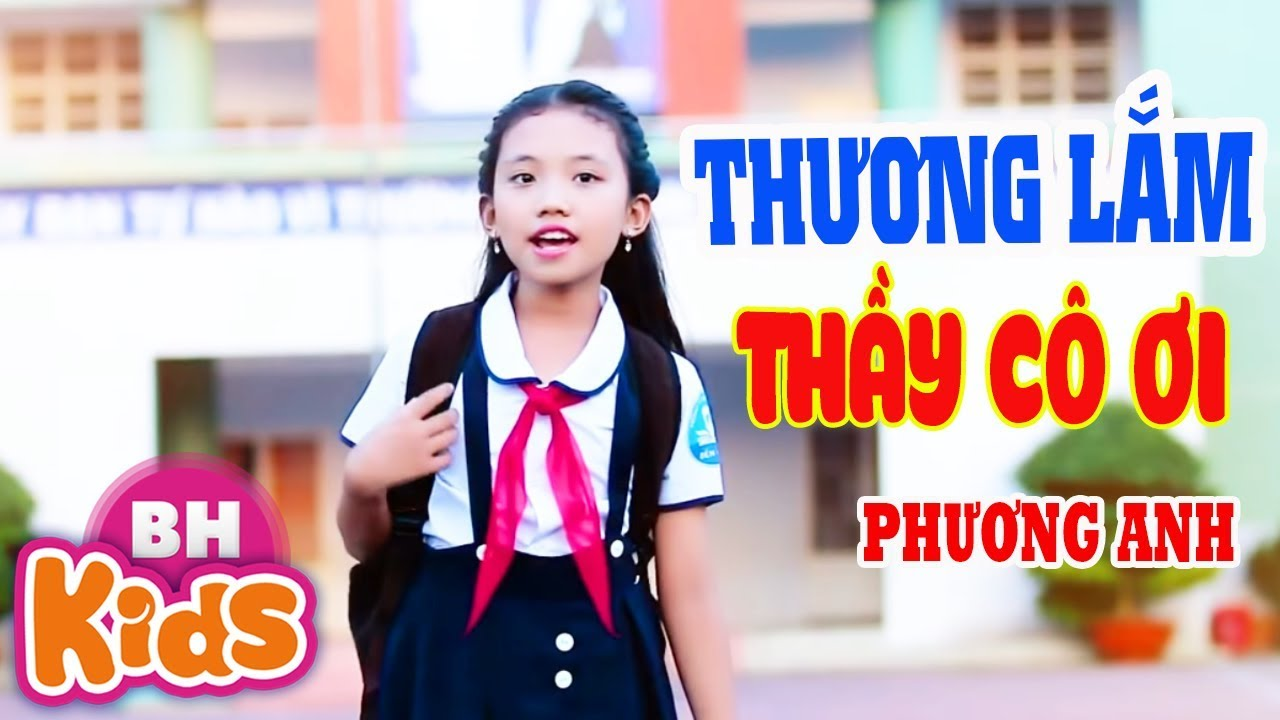 Thương Lắm Thầy Cô Ơi - Bé Phương Anh [MV]