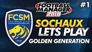 FC Sochaux - Episode 1: A Golden Generation #FM18 | Football Manager 2018 Lets Play