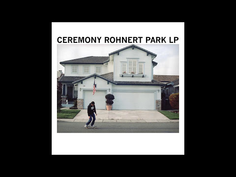 Ceremony - Rohnert Park LP (Full Allbum)