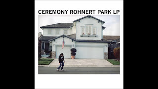 Ceremony - Rohnert Park LP (Full Allbum)