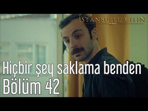 İstanbullu Gelin 42. Bölüm - Hiçbir Şey Saklama Benden