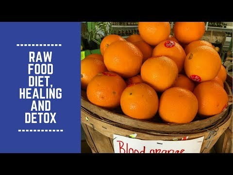 The Raw Food Diet, Healing and Detox