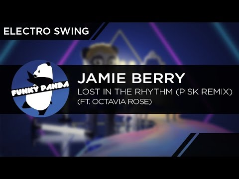 ElectroSWING || Jamie Berry Feat. Octavia Rose - Lost In The Rhythm (PiSk Remix)