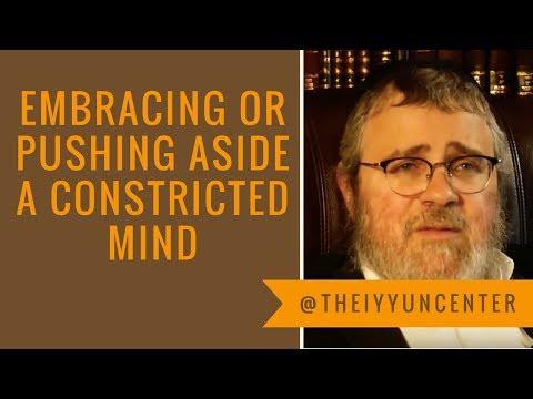 Constricted Mind (Katnus/Smallness)Should we Push Aside or Embrace it? Rav Pinson הרב פינסאן שליט''א