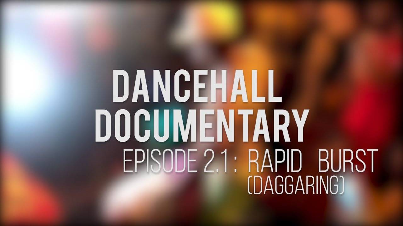 """Download Dancehall Documentary - Ep. 2.1 """"Rapid Burst (Daggaring)"""" SUB (sous-titres): 🇫🇷 🇺🇸🇷🇺🇪🇦🇭🇺"""