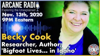 ARCANE RADIO | 'Bigfoot Lives in Idaho' Author, Investigator and Researcher Becky Cook