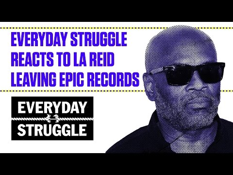 Reaction to L.A. Reid's Sudden Exit at Sony/Epic Records   Everyday Struggle