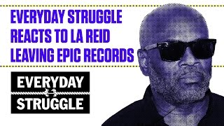 Reaction to L.A. Reid's Sudden Exit at Sony/Epic Records | Everyday Struggle