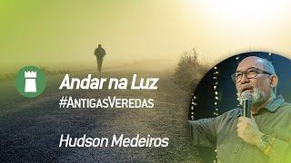 Andar na luz – Hudson Medeiros #AntigasVeredas