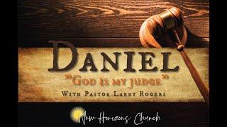DANIEL: God is my Judge / Pastor Larry Rogers // NEW HORIZONS CHURCH