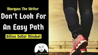 Marques The Writer| Don't Look For An Easy Path!