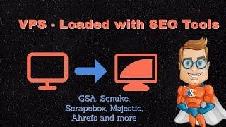 VPS for SEO - Loaded with SEO Tools - GSA, Ahref, ScrapeBox, Senuke