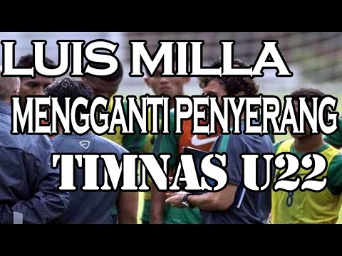 Luis Milla Mengganti Penyerang Timnas U22