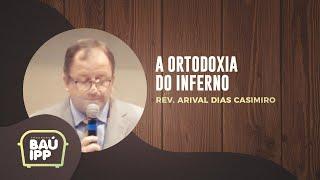 A Ortodoxia do Inferno   Baú IPP   Rev. Arival Dias Casimiro   IPP TV
