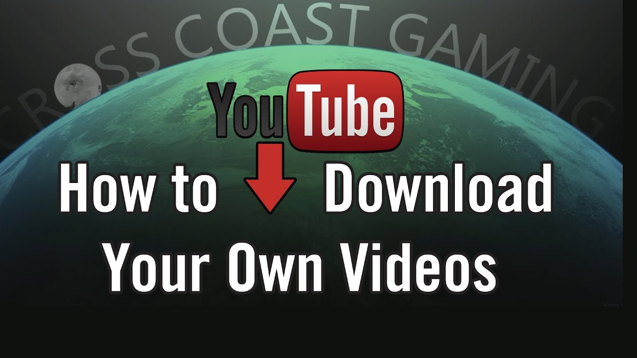 best way to download your own youtube videos