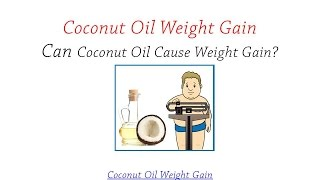 Coconut Oil Weight Gain | Weight Gain with Coconut Oil