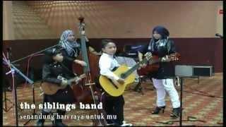 The Siblings Band - Senandung Hari Raya Untuk mu (Cover)