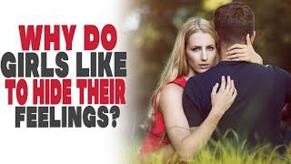 Why do girls like to hide their feelings?