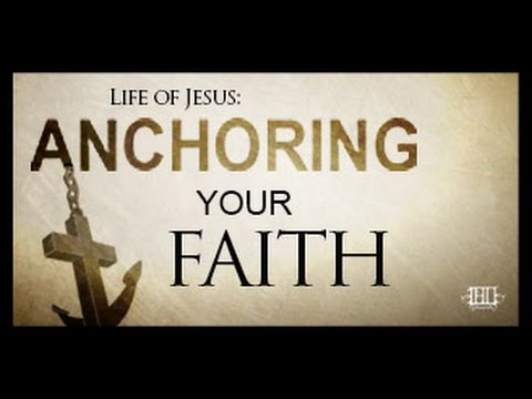 In the Life of Jesus: Anchoring Your Faith