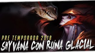 SHYVANA RUNA GLACIAL | Llegó la Pre Temporada 2018!! Live 2.0