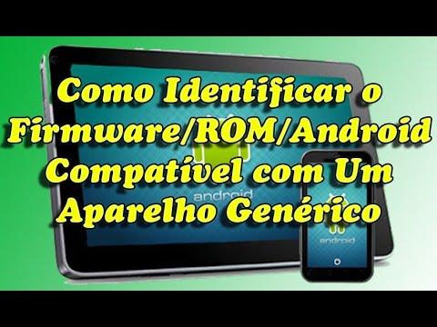 Como Identificar um Firmware/ROM/Android Compatível com um Aparelho Genérico