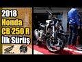Yeni 2018 Honda CB 250 R | ?lk Sürü?