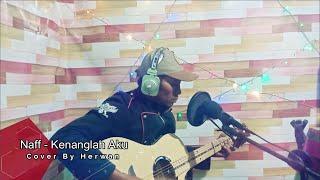 Download Naff Kenanglah Aku (Cover By Herwan)