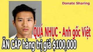 QUÁ NH,Ụ,C - Anh gốc Việt Ă,N C,Ắ,P hàng trị giá $100,000