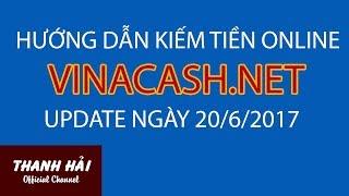 HƯỚNG DẪN KIẾM TIỀN VỚI VINACASH.NET VERSION 2 (LÀM TRÊN WEB)    UPDATE NGÀY 20/06/2017