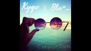 Kyla La Grange- Cut Your Teeth (Kygo x Blu& Remix)