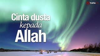 Ceramah Singkat Cinta Dusta Kepada Allah Ustadz Abdullah Taslim MA