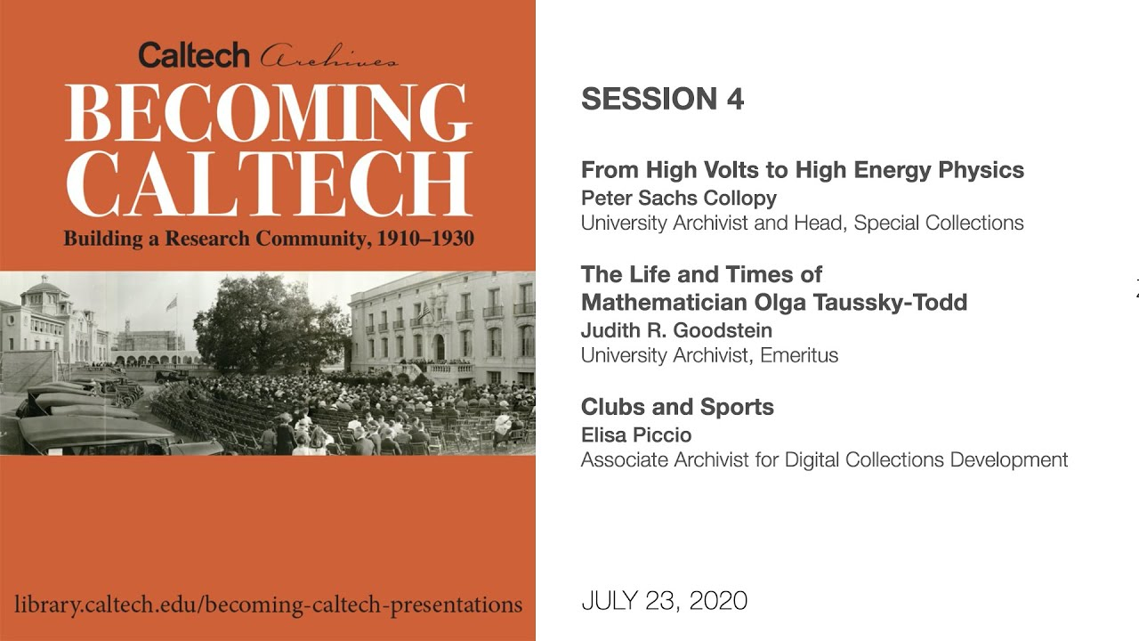Download Session 4 - Becoming Caltech, 1910–1930: Presentations from the Archives - 7/23/2020
