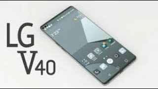 LG V40 ThinQ - Review, First Look, Specs, Price and Release Date