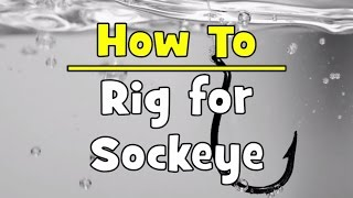 How To Rig For Sockeye
