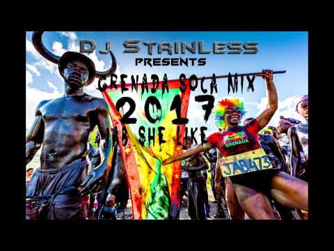 Grenada Soca Mix 2017 (Jab She Like) - DJ STAINLESS