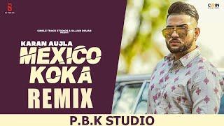 Mexico Koka Remix| Karan Aujla | Proof | ft. P.B.K Studio