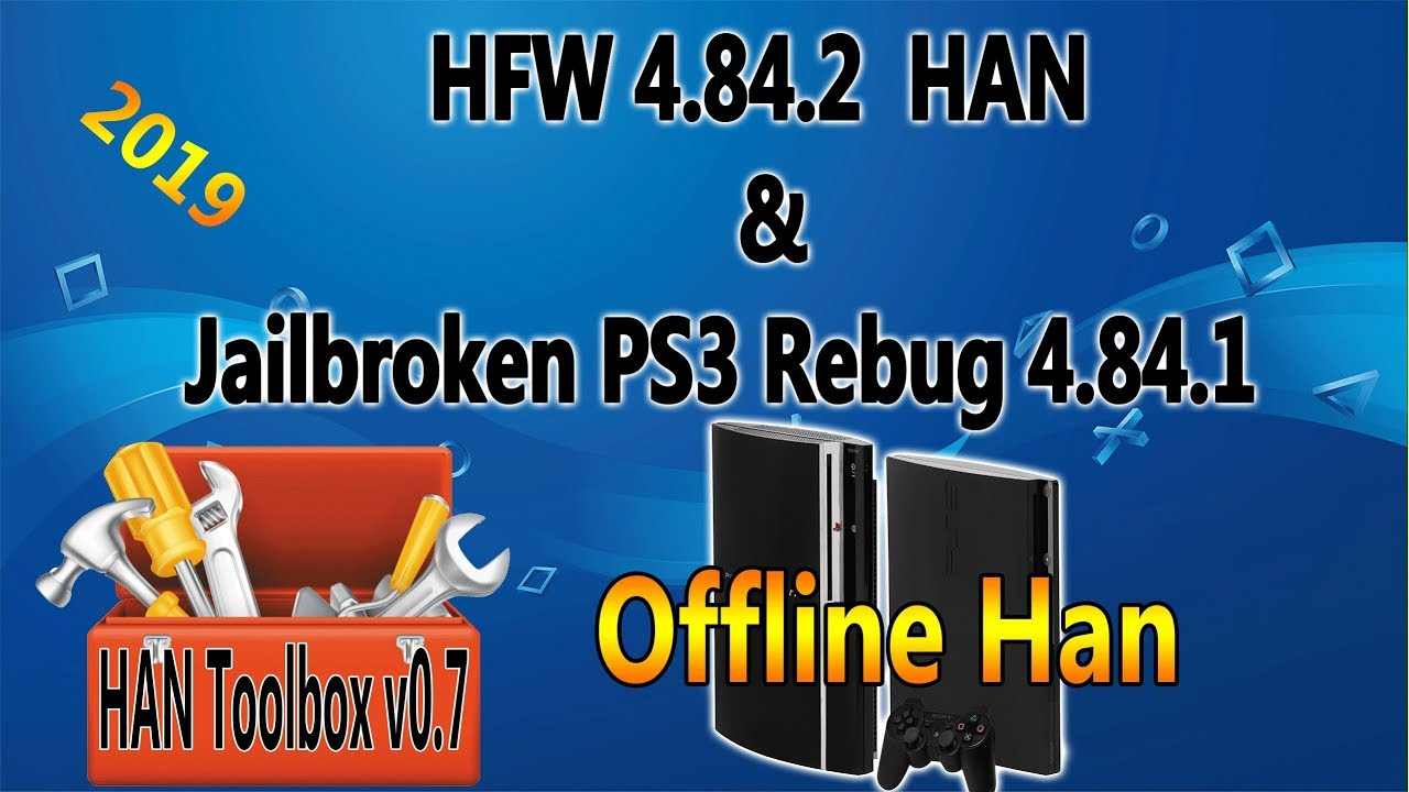 How To Install OFFLINE Han ToolBox On HFW 4 84 2 HAN And Jailbroken PS3  Rebug 4 84 1 2019