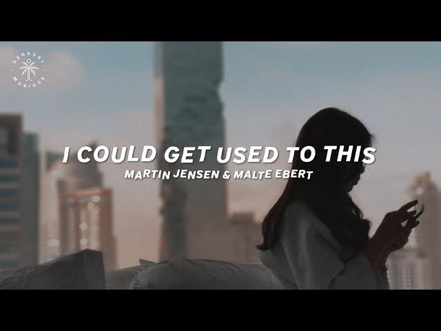 Martin Jensen & Malte Ebert - I Could Get Used To This (Lyrics)