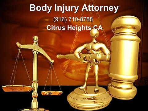 Body Injury Attorney | Citrus Heights CA | 916-710-8788