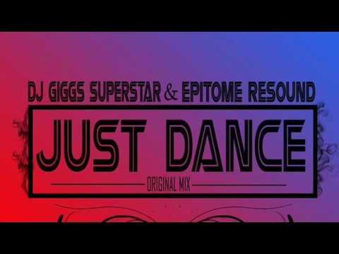 Dj Giggs Superstar & Epitome Resound-Just Dance