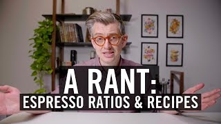A Rant: Espresso Ratios & Recipes