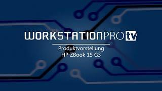 das neue hp zbook 15 g3 produktvorstellung von workstationpro tv