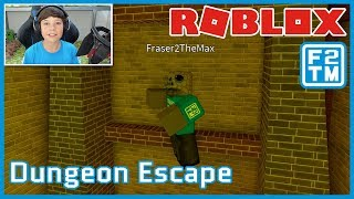 Roblox Dungeon Escape | Fraser2TheMax | Roblox Kid Gaming