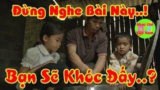 Đừng Nghe Bài hát Này ? | Bạn Sẽ Khóc Đấy ! | Nhạc Chế Việt Nam.