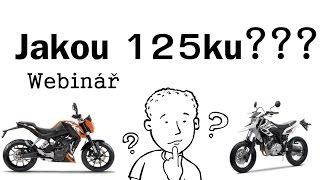 Jakou vybrat 125ku?? Webinář - Rady a tipy na téma výběr motorky s motorem 125 ccm