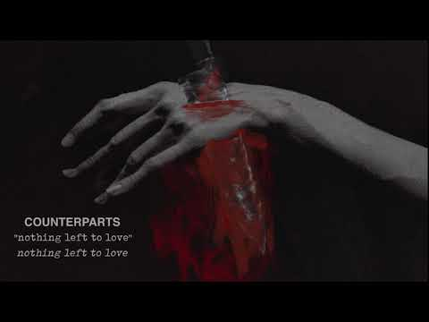 """Counterparts """"Nothing Left To Love"""""""