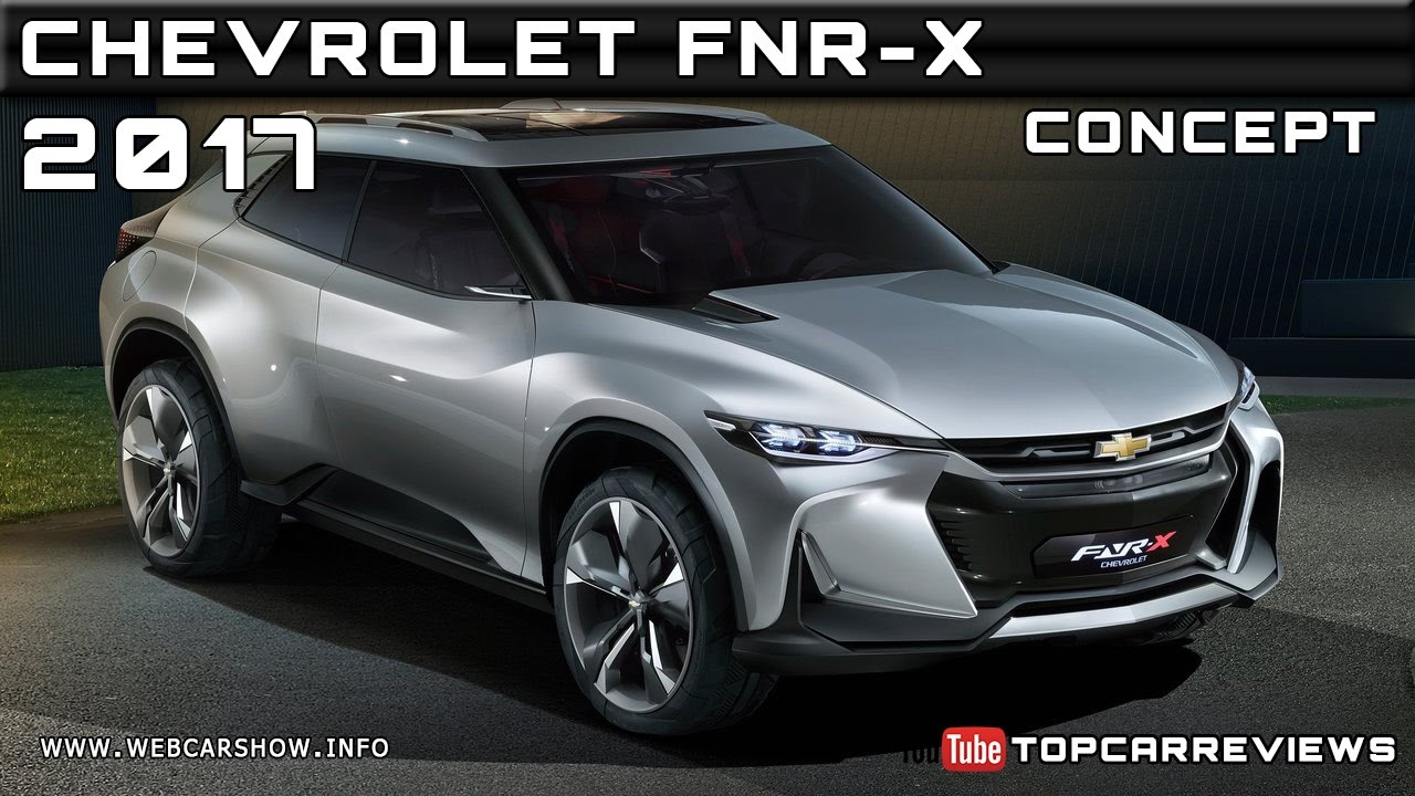 2017 Chevrolet FNR-X Concept Review Rendered Price Specs ...