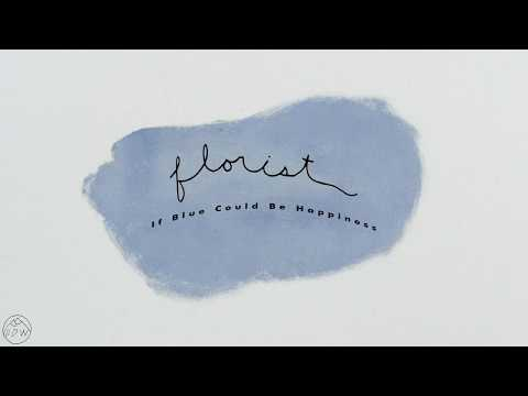 Florist - If Blue Could Be Happiness (Full Album Stream)