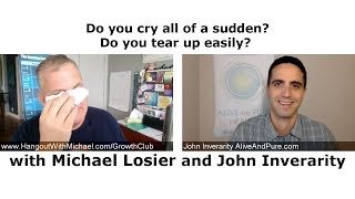 Episode #104 Do you cry all of a sudden Do you tear up easily with Michael Losier