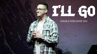 Double Dog Dare You \\ I'll Go